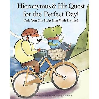 Hieronymus & His Quest for the Perfect Day! by Hieronymus & H