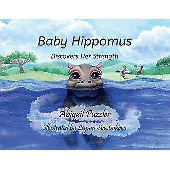 Baby Hippomus - Discovers Her Strength by Abigail Puzzler - 9781733365