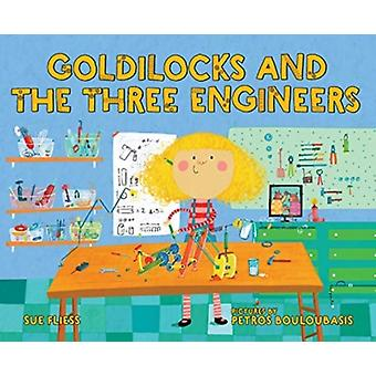 Goldilocks and the Three Engineers by Sue Fliess & Illustrated by Petros Bouloubasis