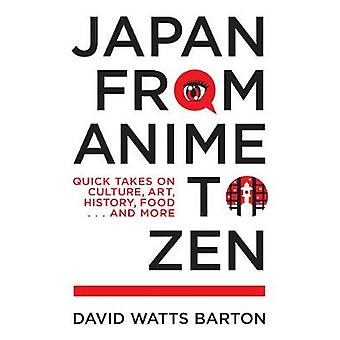 Japan from Anime to Zen Quick Takes on Culture Art History Food    and More