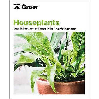 Grow Houseplants Essential Knowhow and Expert Advice for Gardening Success