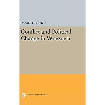 Conflict and Political Change in Venezuela by Daniel H. Levine - 9780