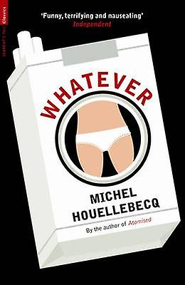 Whatever 9781846687846 by Michel Houellebecq