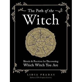The Path of the Witch Rituals  Practices for Discovering Which Witch You Are