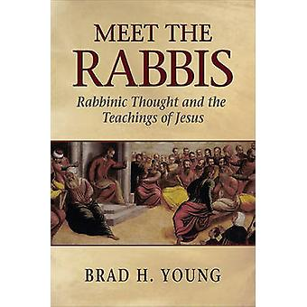 Meet the Rabbis - Rabbinic Thought and the Teachings of Jesus by Brad