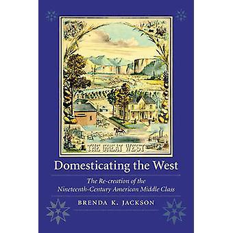 Domestiquer l'ouest - la re-création de l'Ame du XIXe siècle
