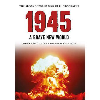 1945 den anden verdenskrig i billeder - en fager ny verden af John Christensen