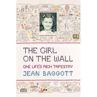 The Girl on the Wall - One Life's Rich Tapestry by Jean Baggott - 9781