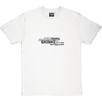 Johann Wolfgang von Goethe Unwissenheit In Aktion Herren T-Shirt