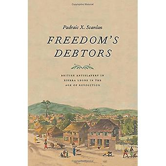 Freedom's Debtors - British Antislavery in Sierra Leone in the Age of