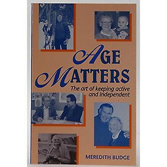 Leeftijd Matters - kunst van het houden van actieve en onafhankelijke door Meredith Budge