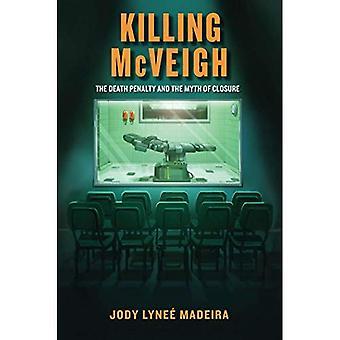 Mise à mort McVeigh: La peine de mort et le mythe de fermeture