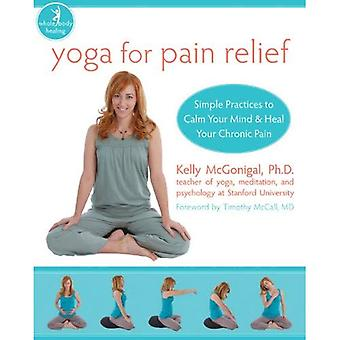 Yoga for Pain Relief: Simple Practices to Calm Your Mind and Heal Your Pain