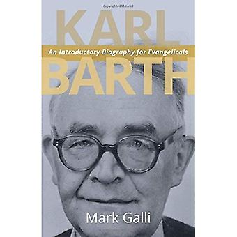 Karl Barth: An Introductory� Biography for Evangelicals
