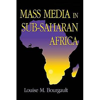 Mass Media in SubSaharan Africa by Bourgault & Louise M.