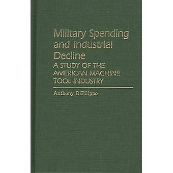 Militärausgaben und industriellen Niedergang eine Studie der amerikanischen Werkzeugmaschinenindustrie durch DiFilippo & Anthony
