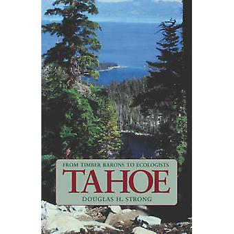 Tahoe From Timber Barons to Ecologists by Strong & Douglas H.