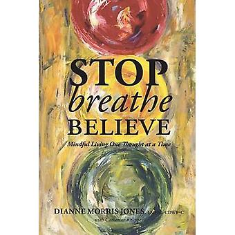 Stop Breathe Believe Mindful Living One Thought at a Time by Jones & Dianne Morris