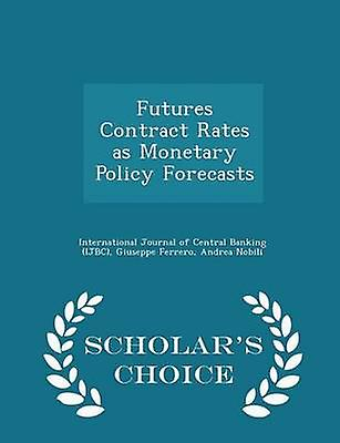 Futures Contract Rates as Monetary Policy Forecasts  Scholars Choice Edition by International Journal of Central Banking