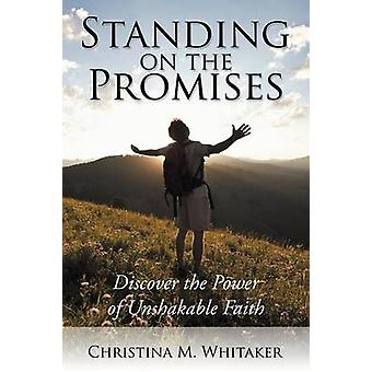 Standing on the Promises Discover the Power of Unshakable Faith by Whitaker & Christina M.