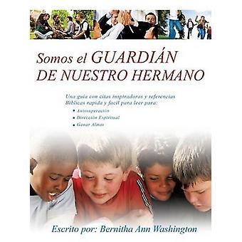 Somos el GUARDIAN DE NUESTRO HERMANO by Washington & Ann Escrito por Bernitha