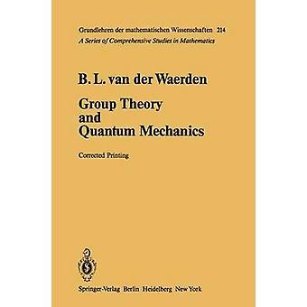 Group Theory and Quantum Mechanics by Bartel L Van Der Waerden