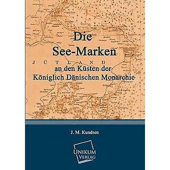 Die SeeMarken an Den Kusten Der Koniglich Danischen Monarchie by Kundsen & J. M.