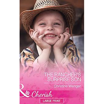 The Rancher's Surprise Son by Christine Wenger - 9780263260045 Book