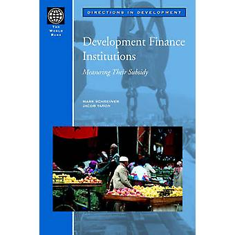 Development Finance Institutions - Measuring Their Subsidy by Mark Sch