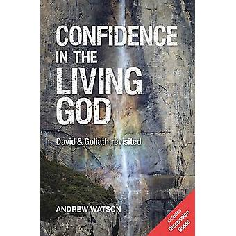 Confidence in the Living God - David and Goliath Revisited by Andrew W