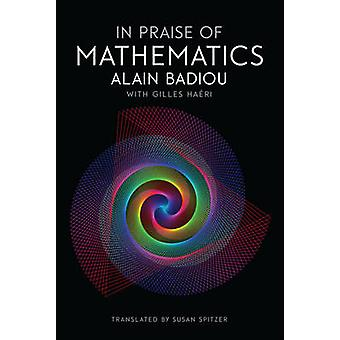 In Praise of Mathematics by Alain Badiou - Gilles Haeri - Susan Spitz