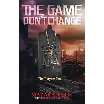 The Game Don't Change - A Novel by Brittani Williams - Mazaradi Fox -