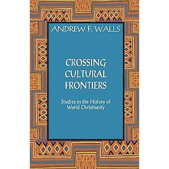 Crossing Cultural Frontiers - Studies in the History of World Christia