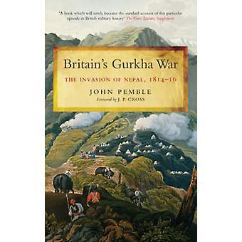 Britain's Gurkha War - TheiInvasion of Nepal - 1814-16 by John Pemble