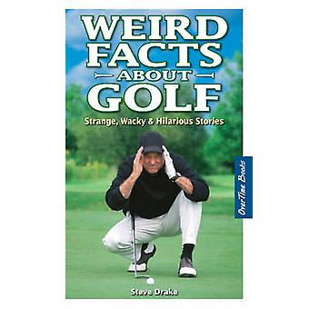 Weird Facts About Golf - Strange - Wacky & Hilarious Stories by Stephe