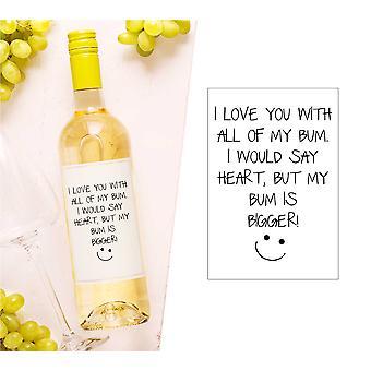 Ich liebe dich mit all of My Bum, ich würde sagen, Herz, aber mein Bum ist größer Wein Flasche Label