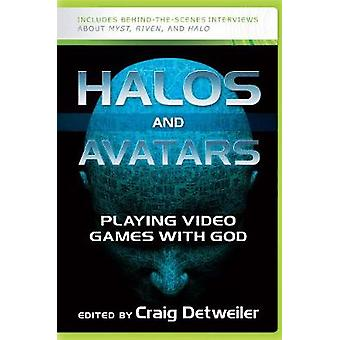 Halos and Avatars Playing Video Games with God by Detweiler & Craig