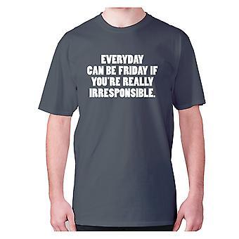 Mens drôle t-shirt slogan tee humour nouveauté hilarante - Tous les jours peut être vendredi si vous'apos;re vraiment irresponsable