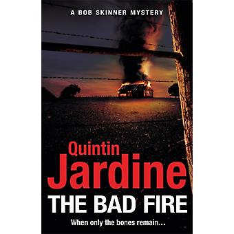 Bad Fire Bob Skinner series Book 31 by Quintin Jardine