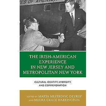 The IrishAmerican Experience in New Jersey and Metropolitan New York Cultural Identity Hybridity and Commemoration by Deyrup & Marta M.
