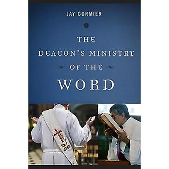 Deacons Ministry of the Word by Cormier & Jay