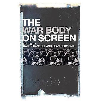 Het lichaam van de oorlog op scherm door Karen Randell - Sean Redmond - 978144116185
