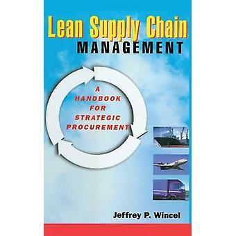 Lean Supply Chain Management  A Handbook for Strategic Procurement by Wincel & Jeffrey P.