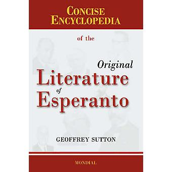 Concise Encyclopedia of the Original Literature of Esperanto by Sutton & Geoffrey H.