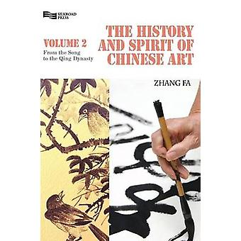 History and Spirit of Chinese Art Volume 2 From the Song to the Qing Dynasty by Zhang & Fa