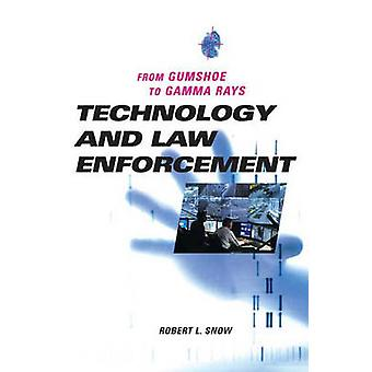 Technology and Law Enforcement From Gumshoe to Gamma Rays by Snow & Robert