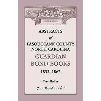 Abstracts of Pasquotank County North Carolina Guardian Bond Books 18321867 by Paschal & Jean Wood