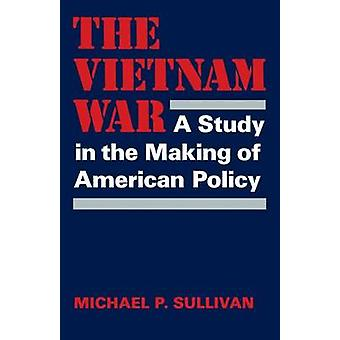 De Vietnam War A Study in the Making of American Policy door Sullivan & Michael P.