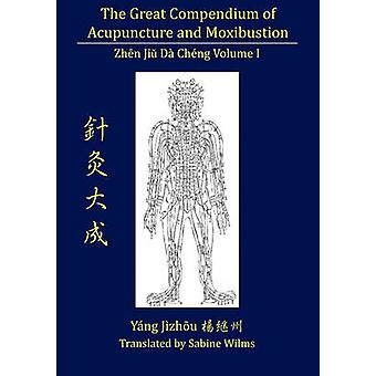 The Great Compendium of Acupuncture and Moxibustion Vol. I by Wilms & Sabine