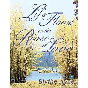 Life Flows on the River of Love by Ayne & Blythe